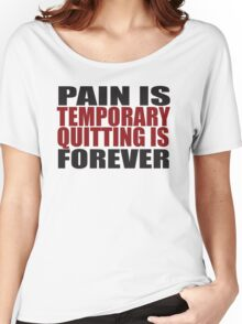 Pain is Temporary, Quitting is Forever Women's Relaxed Fit T-Shirt