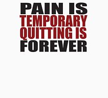 Pain is Temporary, Quitting is Forever T-Shirt