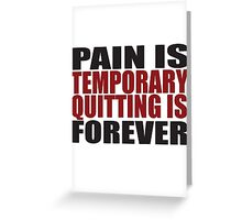 Pain is Temporary, Quitting is Forever Greeting Card