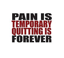 Pain is Temporary, Quitting is Forever Photographic Print