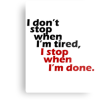I Don't Stop when I'm Tired, I Stop When I'm Done Metal Print