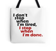 I Don't Stop when I'm Tired, I Stop When I'm Done Tote Bag