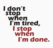 I Don't Stop when I'm Tired, I Stop When I'm Done by ZyzzShirts