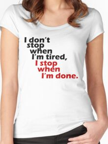 I Don't Stop when I'm Tired, I Stop When I'm Done Women's Fitted Scoop T-Shirt