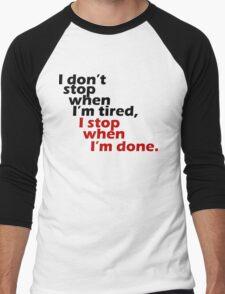 I Don't Stop when I'm Tired, I Stop When I'm Done Men's Baseball ¾ T-Shirt