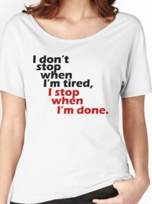 I Don't Stop when I'm Tired, I Stop When I'm Done Women's Relaxed Fit T-Shirt
