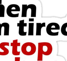 I Don't Stop when I'm Tired, I Stop When I'm Done Sticker