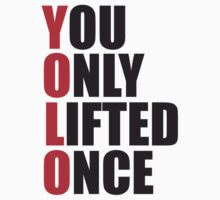 YOLO - You Only Lifted Once by ZyzzShirts