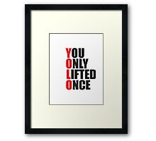 YOLO - You Only Lifted Once Framed Print