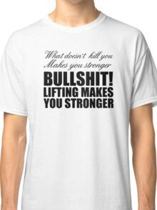 What doesn't kill you makes you stronger Classic T-Shirt