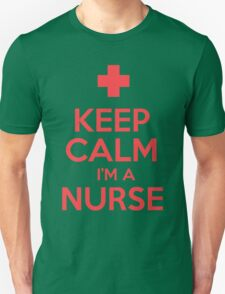 Keep Calm I'm A Nurse Unisex T-Shirt
