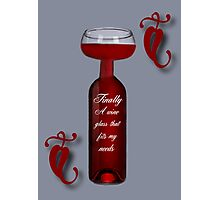 FINALLY A WINE GLASS THAT FITS MY NEEEDS>>PICTURE AND OR CARD CHEERS!! Photographic Print