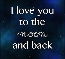 I love you to the moon and back by Lindsey Slutz