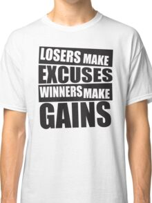 Losers make excuses, Winners make gains Classic T-Shirt