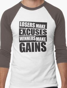 Losers make excuses, Winners make gains Men's Baseball ¾ T-Shirt