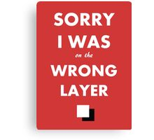 Sorry I Was on the Wrong Layer Canvas Print