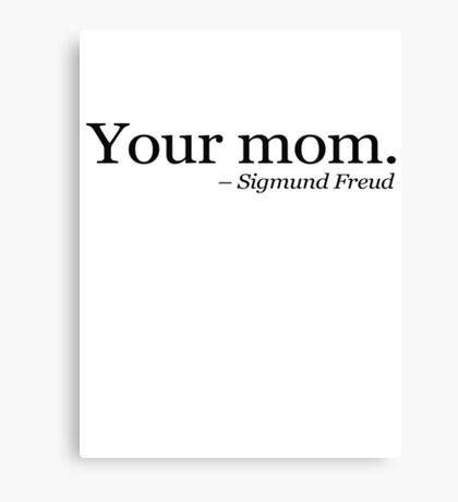 Your mom.  - Sigmund Freud.  Canvas Print