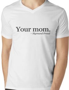 Your mom.  - Sigmund Freud.  Mens V-Neck T-Shirt