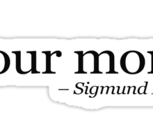 Your mom.  - Sigmund Freud.  Sticker