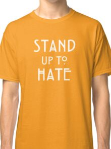 Stand Up To Hate and Racism  Classic T-Shirt