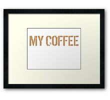 Limited Edition 'All I Care About is My Coffee and Maybe Like 3 People' Funny T-Shirt Framed Print