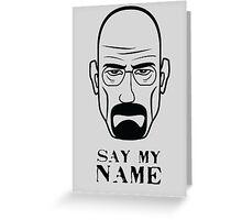 Breaking Bad - Say my name Greeting Card
