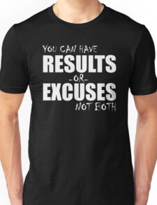 You can have results or excuses not both Unisex T-Shirt