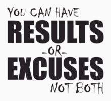You can have results or excuses not both by ZyzzShirts