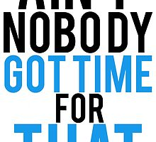 Aint Nobody Got Time For That by Alan Craker