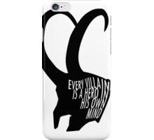 Every villain is a hero in his own mind. iPhone Case/Skin