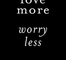 love more worry less by madebydidi
