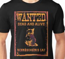 Schrodingers Cat WANTED Dead and Alive Unisex T-Shirt
