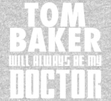 Doctor Who - Tom Baker will always be my Doctor Baby Tee