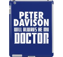 Doctor Who - Peter Davison will always be my Doctor iPad Case/Skin