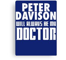 Doctor Who - Peter Davison will always be my Doctor Canvas Print