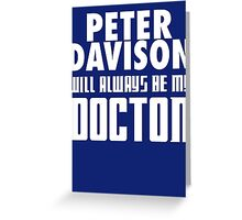 Doctor Who - Peter Davison will always be my Doctor Greeting Card