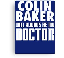 Doctor Who - Colin Baker will always be my Doctor Canvas Print