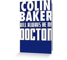 Doctor Who - Colin Baker will always be my Doctor Greeting Card