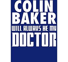 Doctor Who - Colin Baker will always be my Doctor Photographic Print