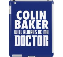 Doctor Who - Colin Baker will always be my Doctor iPad Case/Skin