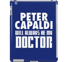 Doctor Who - Peter Capaldi will always be my Doctor iPad Case/Skin