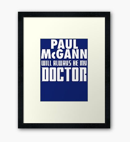 Doctor Who - Paul McGann will always be my Doctor Framed Print