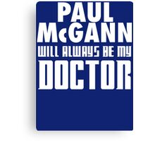 Doctor Who - Paul McGann will always be my Doctor Canvas Print