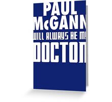 Doctor Who - Paul McGann will always be my Doctor Greeting Card