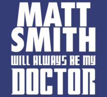Doctor Who - Matt Smith will always be my Doctor by televisiontees