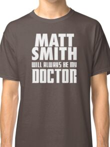 Doctor Who - Matt Smith will always be my Doctor Classic T-Shirt