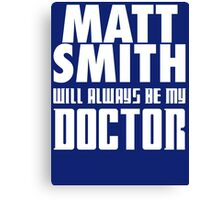 Doctor Who - Matt Smith will always be my Doctor Canvas Print