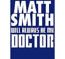 Doctor Who - Matt Smith will always be my Doctor Photographic Print