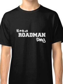 Its A Roadman Ting! Classic T-Shirt