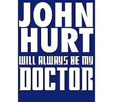 Doctor Who - John Hurt will always be my Doctor Photographic Print